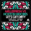 Melleefresh vs Hoxton Whores - Let's Get Dirty (Chrizz Luvly Mix)