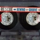 Rescue - Rewind The Groove (Original Mix)