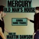 Mercury -  Old Man's House (Martin Dawson Remix)