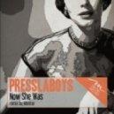 Presslaboys - Now She Was (Original Mix)