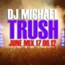 DJ Michael Trush - June mix 17.06.12