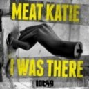 Meat Katie - I Was There (Original Mix)