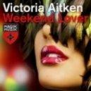 Victoria Aitken  - Weekend Lover (Sick Individuals Remix)