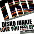 Disko Junkie - Love You Feel (Original Mix)