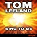 Tom Leeland - Sing To Me (Club Mix)