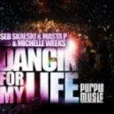 Seb Skalski & Masta P & Michelle Weeks  - Dancin For My Life (Christian Alvarez Remix)