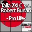 Talla 2XLC Vs. Robert Burian - Pro Life (Akira Kayosa Remix)