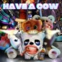 Have A Cow - Outta Here (feat Trubble)