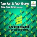 Tony Kart, Andy Groove - Raise Your Hands (Original Mix)