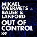 Mikael Weermets Vs. Bauer & Lanford - Out Of Control (Original Mix)
