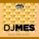 DJ Mes - Doce Mas Duro (Original)