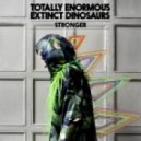 Totally Enormous Extinct Dinosaurs - Stronger (Miguel Campbell Club Mix)