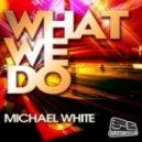 Michael White - What We Do (DANK (USA) Remix)