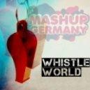 Mashup-Germany - Whistle World