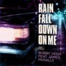 Bobby Vena feat. James McNally - Rain Fall Down On Me (Pauls Paris Remix)