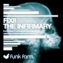 Fix8 - The Infirmary (Funkagenda Remix)