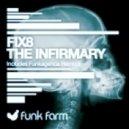 Fix8 - The Infirmary (Original Mix)