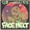 TJR & Whiskey Pete - Face Melt (Doctor Werewolf Remix)