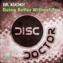 Dr. Kucho!  -  Doing Better Without You (Original Mix)