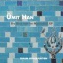 Umit Han  -  Im Herzens Garten Erstarb Die Rose (Mononoid Remix)
