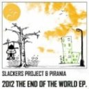 Slackers Project, Pirania - 2012 The End Of The World (Original Mix)