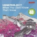 tONKPROJECT -  When You Don't Know That I Know (Moti Brothers Remix)