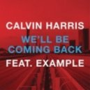 Calvin Harris (Feat. Example) - We'll Be Coming Back (Michael Woods Remix)