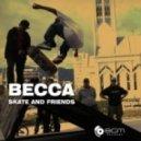 Becca - Skate and Friends (Original Mix)