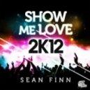 Sean Finn - Show Me Love 2K12 (Rockstroh Remix)