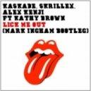 Kaskade, Skrillex, Alex Kenji ft Kathy Brown - Lick me out (Mark Ingham Bootleg)