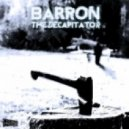 Barron - The Decapitator