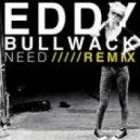 Eddy - Need (Bullwack Dubstep Remix)