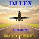 DJ LEX - Road to Summer (Radio Edit)