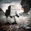 Far Too Loud - 600 Years (Original Mix)