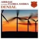 Airbase feat. Floria Ambra - Denial (Airbase Remix)