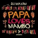 DJ Maxim - Papa Loves Mambo (Nick Corline Remix)