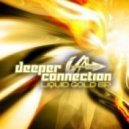 Deeper Connection - Liquid Gold (Original Mix)