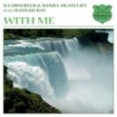 DJ Observer & Daniel Heatcliff Feat Hannah Ray - With Me (Original Mix)