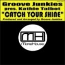 Groove Junkies pres. Kathie Talbot - Catch Your Shine (GJ's Classic Vox)