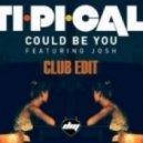 Ti.Pi.Cal. ft. Josh - Could Be You (Club Mix)