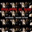 Philippe El Sisi - Witness (Original Mix)
