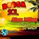 Alex Miles  - Bossa Sol (DJ Wady Remix)
