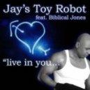 Jay's Toy Robot Ft. Biblical Jones - Live In You (Original Mix)