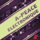 A-Peace - Electronique (Original Mix)