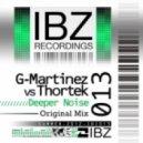 G-Martinez Vs. Thortek - Deeper Noise (Original Mix)