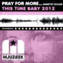 Pray for More feat. Annette Taylor - This Time Baby 2012 (Dave Doyle Remix)