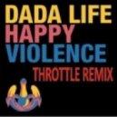 Dada Life - Happy Violence (Throttle Remix)
