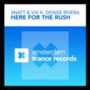 Snatt & Vix feat. Denise Rivera - Here For The Rush (Original Extended Mix)