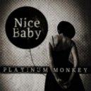 Platinum Monkey - Nice Baby (Original Mix)