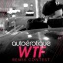Autoerotique - WTF (WHOA Remix)